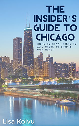 The Insider's Guide to Chicago: Tips on where to shop, where to eat, where to stay and more during a weekend in (Shop Windy)