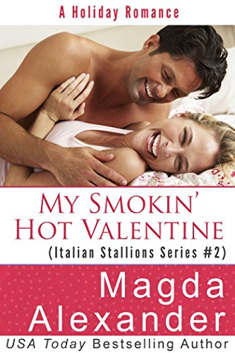 My Smokinu0027 Hot Valentine (Italian Stallions Series Book 2) By [Alexander,