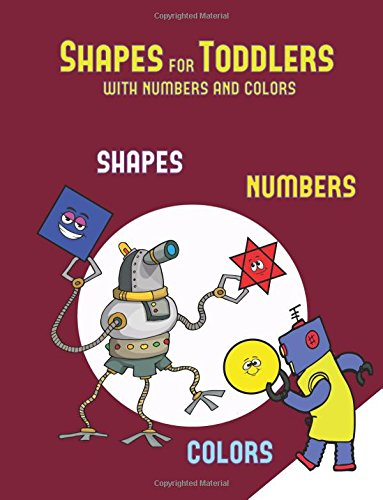 Shapes for Toddlers (with numbers and colors): A shapes, colors, and numbers coloring (colouring) book for children aged 2 to 4: This book will act as ... and numbers for preschool children (Volume 3) PDF