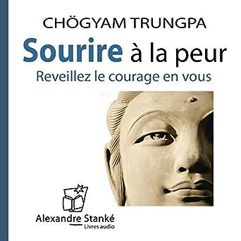 Amazon Com Sourire A La Peur Reveillez Le Courage En Vous