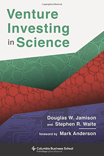 Venture Investing In Science  Columbia Business School Publishing
