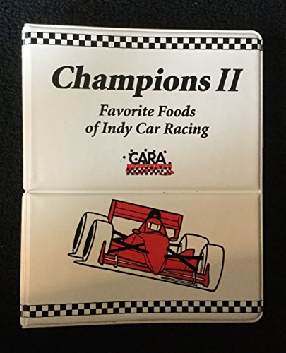 Champions II: Favorite Foods of Indy Car Racing (Champions 3rd Edition: Favorite Recipes of Motorsports - Indy Celebrities 500