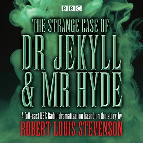 The Strange Case of Dr Jekyll & Mister Hyde: BBC Radio 4 Full-Cast Dramatisation by BBC Books