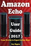 download ebook amazon echo: amazon echo user manual: from newbie to expert in one hour: echo user guide (updated for 2017): (amazon echo, echo, echo dot, amazon echo ... echo ebook) (useful user guide) (volume 11) pdf epub