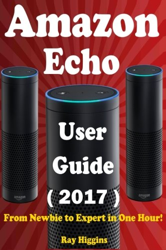 Price comparison product image Amazon Echo: Amazon Echo User Manual: From Newbie to Expert in One Hour: Echo User Guide (Updated for 2017): (Amazon Echo, Echo, Echo Dot, Amazon Echo ... Echo ebook) (Useful User Guide) (Volume 11)