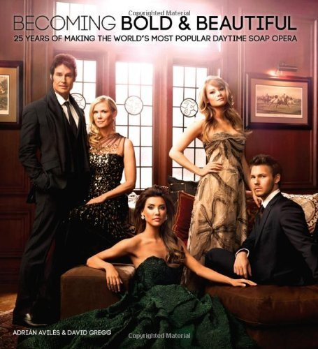 Becoming Bold & Beautiful: 25 Years of Making the World's Most Popular Daytime Soap Opera by Staff of The Bold and the Beautiful, Aviles, Adrian, Gregg, David (November 1, 2012) Hardcover by Sourcebooks