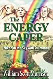 The Energy Caper, or Nixon in the Sky with Diamonds, William Scott Morrison, 0929150260