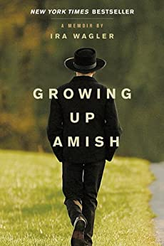 Growing Up Amish: A Memoir by [Wagler, Ira]