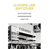 A Utopia Like Any Other: Inside the Swedish Model