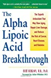 img - for Alpha Lipoic Acid Breakthrough: The Superb Antioxidant That May Slow Aging, Repair Liver Damage, and Reduce the Risk of Cancer, Heart Disease, and Diabetes book / textbook / text book