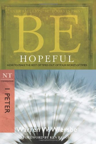 Download Be Hopeful (1 Peter): How to Make the Best of Times Out of Your Worst of Times (The BE Series Commentary) ebook