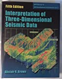Interpretation of Three-Dimensional Seismic Data, Brown, Alistair R., 0891813527