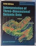Interpretation of Three-Dimensional Seismic Data, Brown, Alistair R., 0891813527