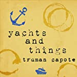 Yachts and Things | Truman Capote