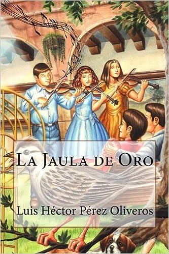La Jaula de Oro (Un cuento fácil y divertido): Amazon.es: Luis ...