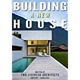 Building a New House: Everything You Need to Know About How to Build a House with Tips & Advice from Two Licensed Architects (Mother & Daughter)
