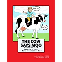 The Cow Says Moo. Ten Tips to Teach Toddlers to Talk:  An Early Intervention Guide
