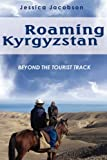 Roaming Kyrgyzstan: Beyond the Tourist Track