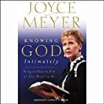 Knowing God Intimately: Being as Close to Him as You Want to Be | Joyce Meyer