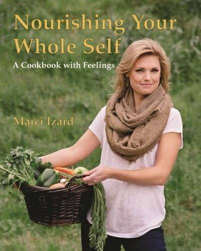(Nourishing Your Whole Self: A Cookbook with Feelings)