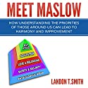 Meet Maslow: How Understanding the Priorities of Those Around Us Can Lead to Harmony and Improvement Audiobook by Landon T. Smith Narrated by Jim D Johnston