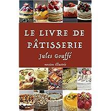 Le Livre de Pâtisserie: version premium (French Edition)