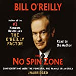 The No Spin Zone: Confrontations with the Powerful and Famous in America | Bill O'Reilly