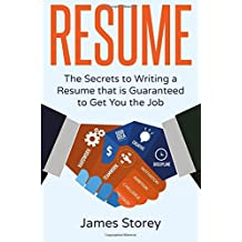 Resume: The Secrets to Writing a Resume that is Guaranteed to Get You the Job