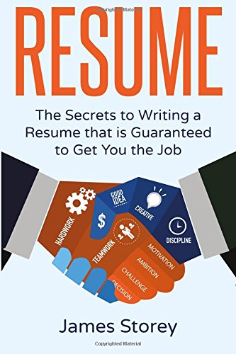 Read Online Resume: The Secrets to Writing a Resume that is Guaranteed to Get You the Job ((Resume Writing, CV, Interviewing, Career Planning, Cover Letter, Negotiating) pdf