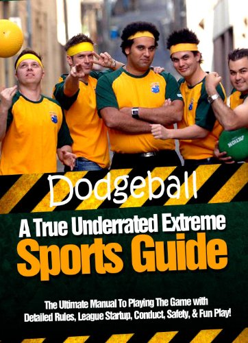 DODGEBALL: A True Underrated Extreme Sports Guide: The Ultimate Manual To Playing The Game with Detailed Rules, League Startup, Conduct, Safety, & Fun Play! (Safety Balls Fun)