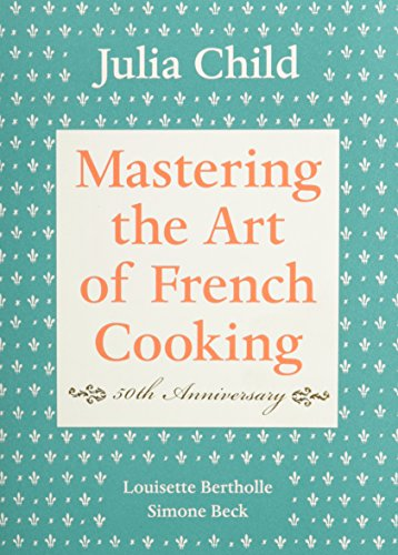 Mastering the Art of French Cooking, Vol. 1 by Julia Child, Louisette Bertholle, Simone Beck