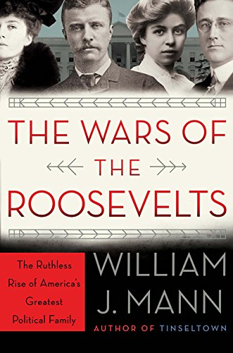 (The Wars of the Roosevelts: The Ruthless Rise of America's Greatest Political Family)