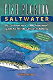 Fish Florida Saltwater: Better Than Luck_The Foolproof Guide to Florida Saltwater Fishing
