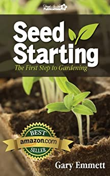 Seed Starting-The First Step to Gardening (First Steps in Gardening Book 1) by [Emmett, Gary]