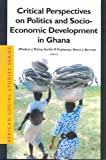 img - for Critical Perspectives in Politics and Socio-Economic Development in Ghana (African Social Studies Series) book / textbook / text book
