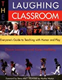 The Laughing Classroom: Everyone's Guide to Teaching with Humor and Play (Loomans, Diane)