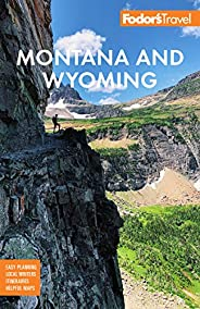 Fodor's Montana and Wyoming: with Yellowstone, Grand Teton, and Glacier National Parks (Full-color Travel