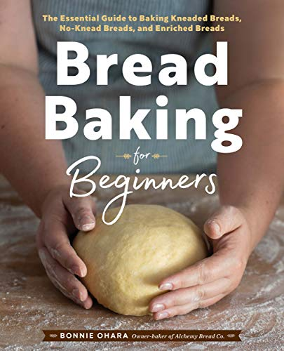 Bread Baking for Beginners: The Essential Guide to Baking Kneaded Breads, No-Knead Breads, and Enriched Breads by [Ohara, Bonnie]