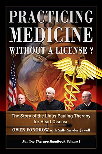 Practicing Medicine Without A License? The Story of the Linus Pauling Therapy  for Heart Disease: Second Edition (Pauling Therapy Handbook Book 1)
