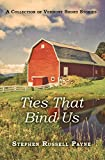 Ties That Bind Us: A Collection of Vermont Short Stories