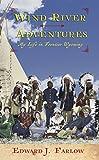 Wind River Adventures: My Life in Frontier Wyoming