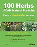 100 Herbs for making JADAM Natural Pesticide: The way to Ultra-Low-Cost agriculture (JADAM Organic Farming)