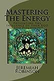 Mastering The Energy: Preventing The Influence Of Your Ego - Ego Psychology (Ego Psychology, Egocentrism, Ego And Archetype, Self Help 101, Self Improvement) (Volume 1)