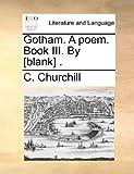 Gotham a Poem Book III By [Blank], C. Churchill, 1170435025