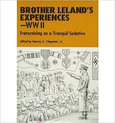 Ilmainen ebook lataa uusia julkaisuja Brother Leland's Experiences - WWII: Fraternizing as a Tranquil Sedative (Hardback) - Common PDF CHM