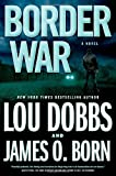 Border War is a timely thriller about the struggles of US law enforcement officers on the Mexican border by TV broadcaster Lou Dobbs.   The border is a tough place to work, especially for FBI agent Tom Eriksen. With a history of violence, he canno...