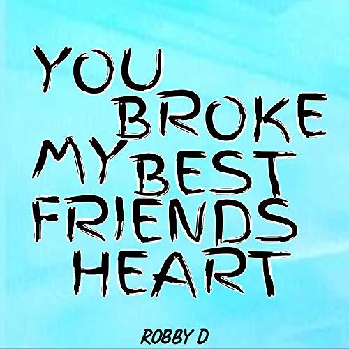 You Broke My Best Friends Heart (Best Friend Broke My Heart)
