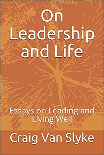 Examples Of Thesis Statements For Persuasive Essays On Leadership And Life Essays On Leading And Living Well Dr Craig Van  Slyke  Amazoncom Books High School Admission Essay Samples also Examples Of Persuasive Essays For High School On Leadership And Life Essays On Leading And Living Well Dr Craig  English Essays