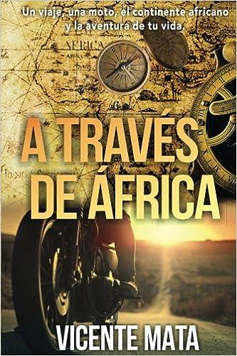 Amazon.com: A través de Äfrica: Un viaje, una moto, el continente ...