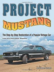 Project Mustang: The Step-by-Step Restoration of a Popular Vintage Car by Larry Lyles (2007-09-01)